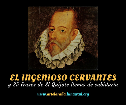 El ingenioso Cervantes y 25 frases de El Quijote llenas de sabiduría