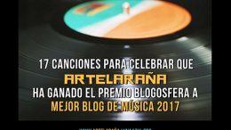 17 canciones para celebrar que Artelaraña ha ganado el Premio Blogosfera a Mejor Blog de Música 2017